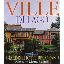 Ville del lago, giardini hotel ristoranti, architetto Mauro Bissattini. Ediz. italiana e inglese