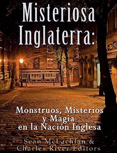 Misteriosa Inglaterra: Monstruos, Misterios y Magia en la Nación Inglesa por Charles River Editors