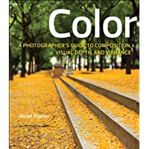 Color: A Photographer's Guide to Directing the Eye, Creating Visual Depth, and Conveying Emotion (Digital Photography Courses)