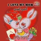 I Love My Mom : english arabic childrens books, arabic kids books, arabic baby books, bilingual arabic english (English Arabic Bilingual Collection)