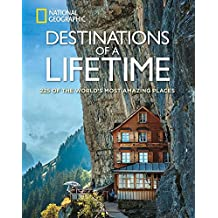 Destinations of a Lifetime: 225 of the World's Most Amazing Places.