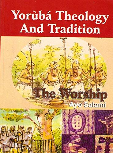 Yoruba Theology and Tradition - The Worship di Ayo Salami