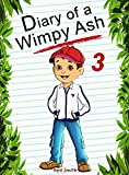 Diary Of A Wimpy Ash 3 (Animal Diary Book 21)