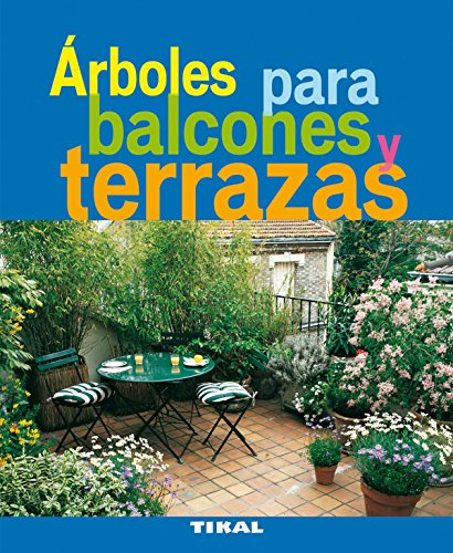 Arboles Para Balcones Y Terrazas (Jardineria Y Plantas) (Jardinería Y Plantas)