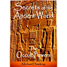 Secrets of the Ancient World, The Occult Powers (English Edition)