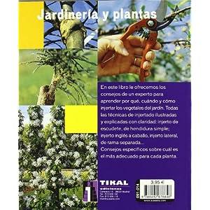 Injerto. Todos Los Metodos Explicados Paso A Paso (Jardineria Y Plantas) (Jardinería Y Plantas)