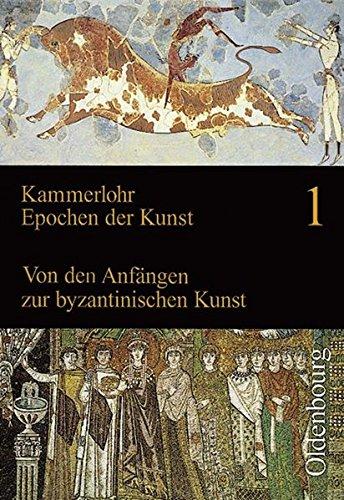 Epochen der Kunst, Neubearbeitung, 5 Bde., Bd.1, Von den Anfängen zur byzantinischen Kunst