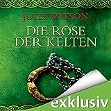Die Rose der Kelten (Die Dalriada-Saga 3)