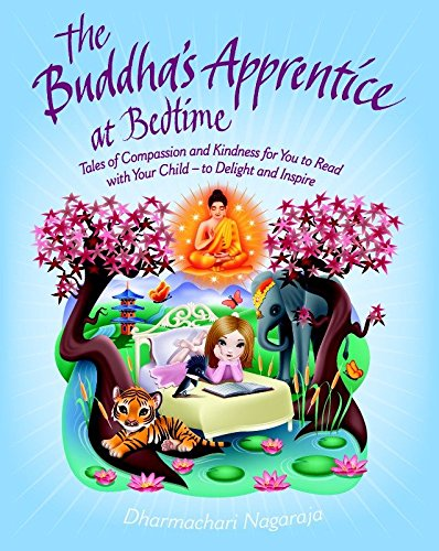 Buddha's Apprentice at Bedtime: Tales of Compassion and Kindness for You to Read with Your Child  -  to Delight and Inspire