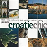 Guide Croatie Chic : Hôtels Villas Restaurants Spas Vignobles Galeries Marinas
