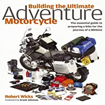 Building the Ultimate Adventure Motorcycle: The Essential Guide to Preparing a Bike for the Journey of a Lifetime by Robert Wicks (2011-02-01)