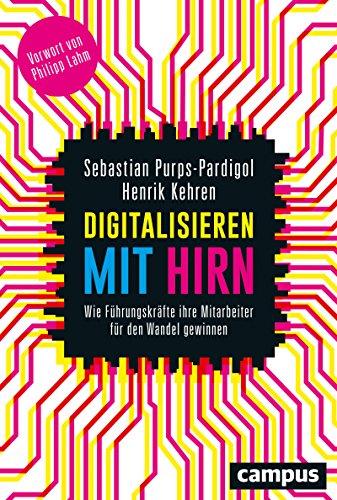 Digitalisieren mit Hirn: Wie Führungskräfte ihre Mitarbeiter für den Wandel gewinnen