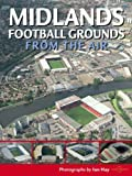 Midlands Football Grounds from the Air (Discovery Guides)