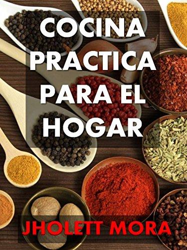 Cocina Practica para el Hogar eBook: Jholett Mora: Amazon.es: Tienda Kindle