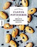 Fannys Patisserie: Original französische Rezepte