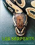 Les serpents - Le monde fascinant des grands prédateurs