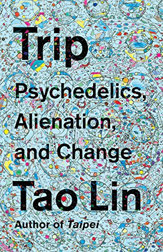 Trip. Psychedelics, Alienation And Change por Lin Tao