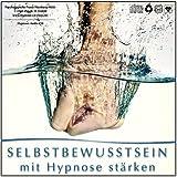 Selbstbewusstsein mit Hypnose stärken (Hypnose-Audio-CD)