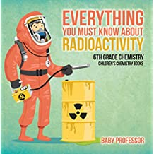 Everything You Must Know about Radioactivity 6th Grade Chemistry | Children's Chemistry Books