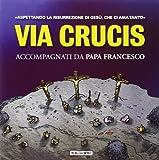 Via Crucis. Accompagnati da papa Francesco. Aspettando la risurrezione di Gesù, che ci ha amato tanto