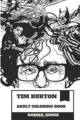 Tim Burton Adult Coloring Book: Award Winning American Horror and Fantasy Producer, Published Author and Animator Inspired Adult Coloring Book (Tim Burton Books)