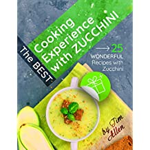 The best cooking experience with zucchini. 25 wonderful recipes with zucchini. (English Edition)