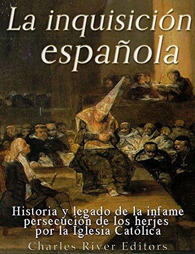 La Inquisición española: Historia y legado de la infame persecución de los herejes por la Iglesia Católica