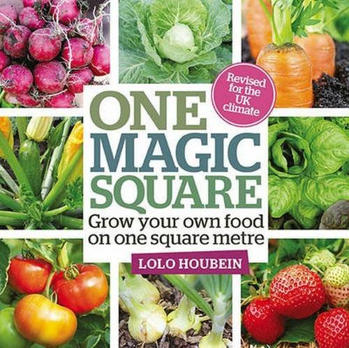 One Magic Square: Grow Your Own Food on One Square Metre by Lolo Houbein (2015-02-05)