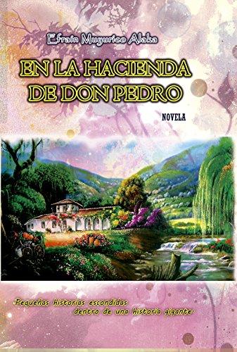 En la hacienda de don Pedro: Pequeñas historias escondidas dentro de una historia gigante por Efraín Muyurico Alaka