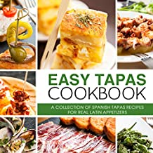 Easy Tapas Cookbook: A Collection of Spanish Tapas Recipes for Real Latin Appetizers (English Edition)