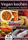 Vegan kochen - Suppen, Hauptgerichte, Desserts: Rezepte für die Küchenmaschine Monsieur Cuisine Plus von Silvercrest (Lidl)