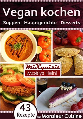 Vegan kochen - Suppen, Hauptgerichte, Desserts: Rezepte für ...