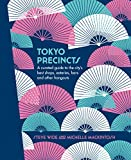 Tokyo Precincts: A Curated Guide to the City's Best Shops, Eateries, Bars and Other Hangouts (The Precincts)