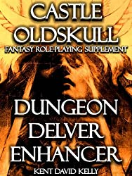 CASTLE OLDSKULL ~ DDE1:  Dungeon Delver Enhancer (Castle Oldskull Fantasy Role-Playing Game Supplements Book 6) (English Edition)
