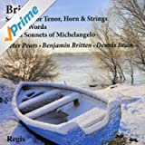 Britten: Serenade for Tenor, Horn & Strings, Winter Words, Seven Sonnets of Michelangelo