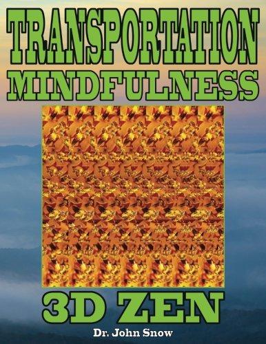 Transportation Mindfulness: 3D Zen: Volume 1 por Dr. John Snow