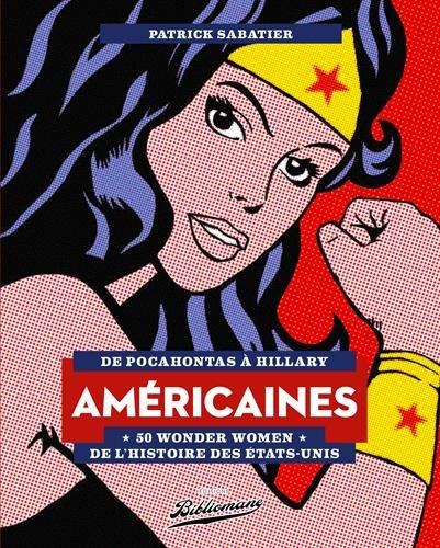 Amricaines - 50 Wonder Women de l'Histoire des Etats-Unis - De Pocahontas  Hillary