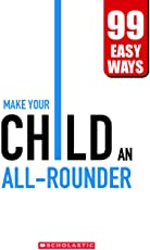 Make Your Child an All-Rounder - 99 Easy Ways