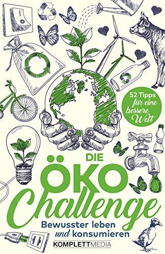 Die Öko-Challenge: Bewusster Leben und Konsumieren