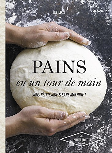 Pains en un tour de main: Sans ptrissage et sans machine !