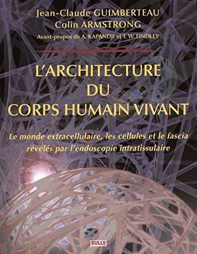 L'architecture du corps humain vivant : Le monde extracellulaire, les cellules et le fascia révélés par l'endoscopie intratissulaire (1DVD)