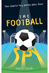 The Football Spy: (Football book for kids 7 to 13): Volume 4 (The Charlie Fry Series) Paperback