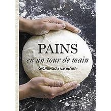 Pains en un tour de main: Sans pétrissage et sans machine !