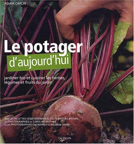 Vignette du document Le  potager d'aujourd'hui : jardiner bio et cuisiner les herbes, légumes et fruits du jardin