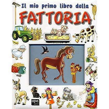 Il Mio Primo Libro Della Fattoria. Ediz. Illustrata