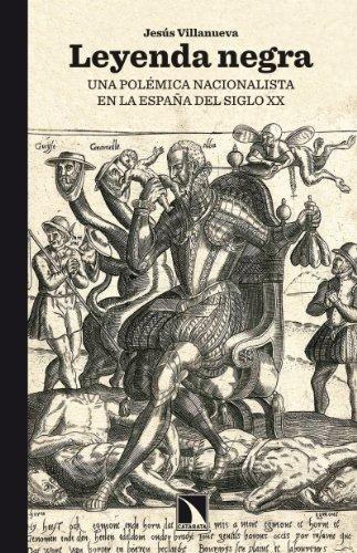 Leyenda negra: Una polémica nacionalista en la España del siglo XX por Jesús Villanueva