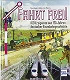 Fahrt frei !: 100 Ereignisse aus 175 Jahren deutscher Eisenbahngeschichte