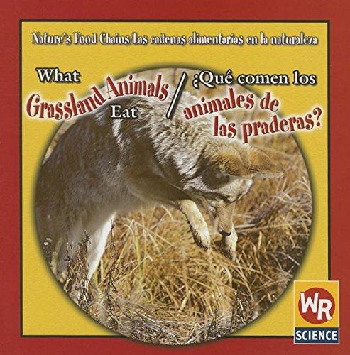 What Grassland Animals Eat/ Que Comen Los Animales De Las Praderas? (Nature's Food Chains/ Las Cadenas Alimentarias En La Naturaleza) por Joanne Mattern