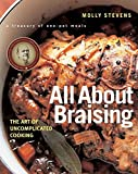 All About Braising: The Art of Uncomplicated Cooking by Molly Stevens (2004-10-05)