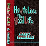 How to Live the Good Life: The Complete Book of Rules (English Edition)